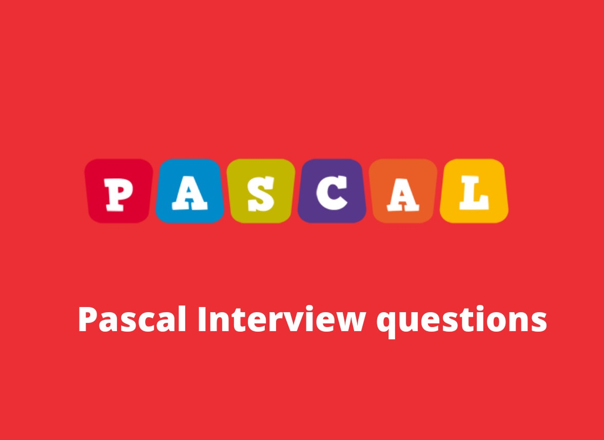 Pascal interview questions