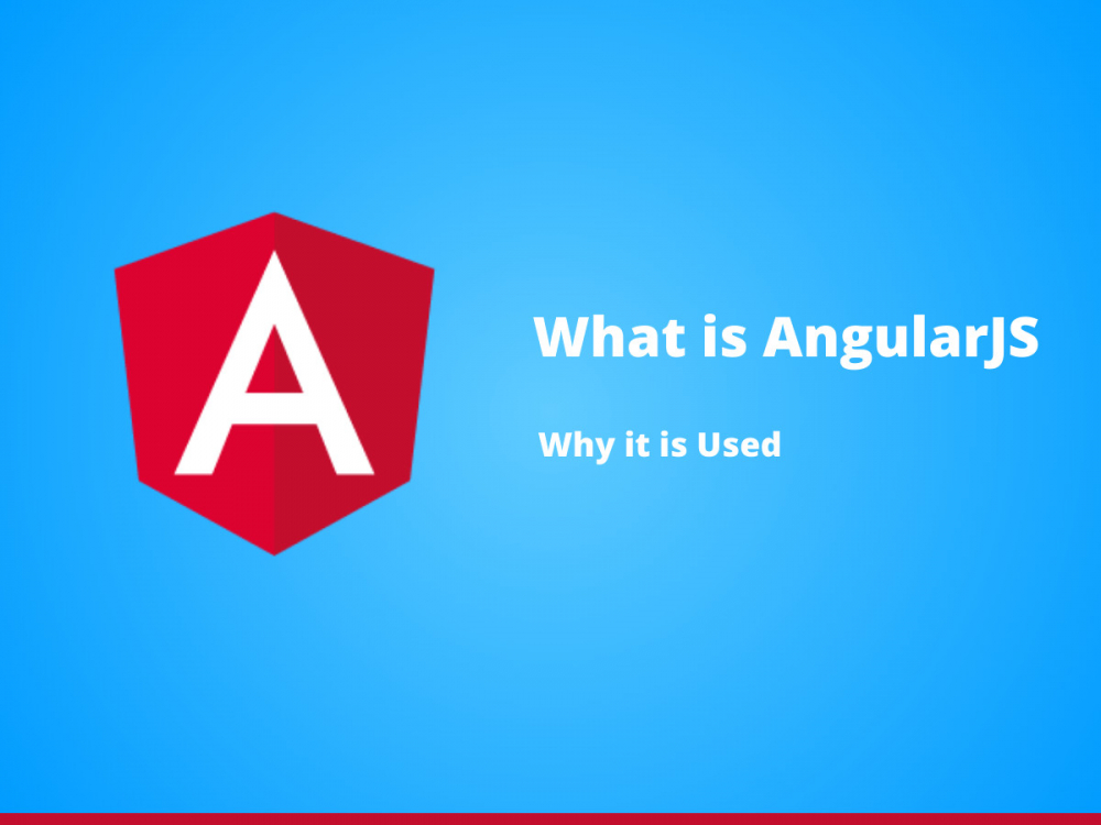 What is AngularJS? Why it is Used.